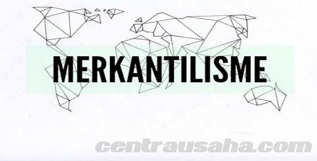 tujuan, latar belakang, tokoh, dampak, contoh merkantilisme