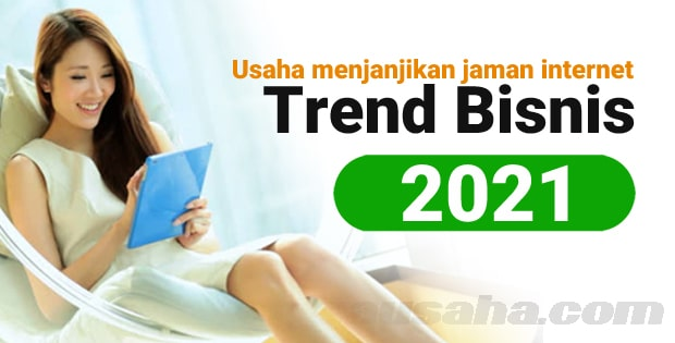 Trend Bisnis 2021 Peluang Usaha Menjanjikan Jaman Sekarang
